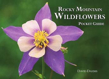 Rocky Mountain Wildflowers Pocket Guide by David Dahms